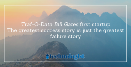 Traf-O-Data Bill Gates first startup - The greatest success story is just the greatest failure story