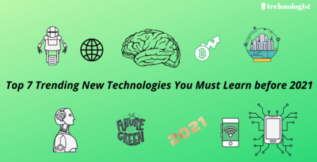 Top 7 Trending New Technologies You Must Learn before 2021