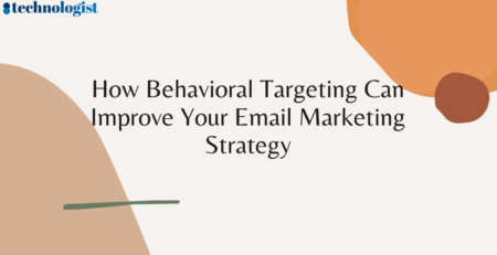 How Behavioral Targeting Can Improve Your Email Marketing Strategy